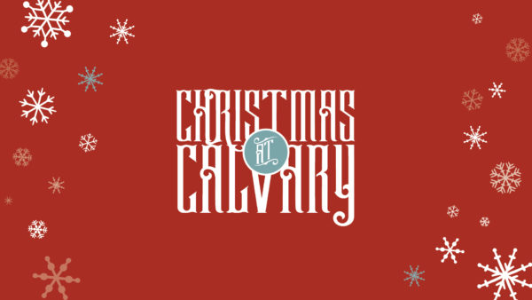 Christmas At Calvary 2018