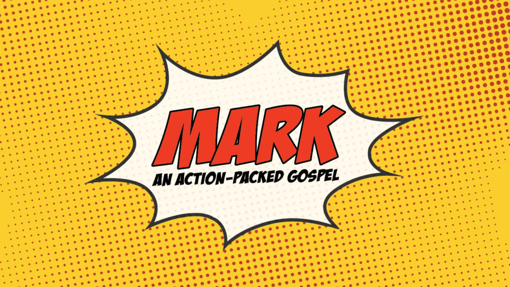 Mark: An Action-Packed Gospel